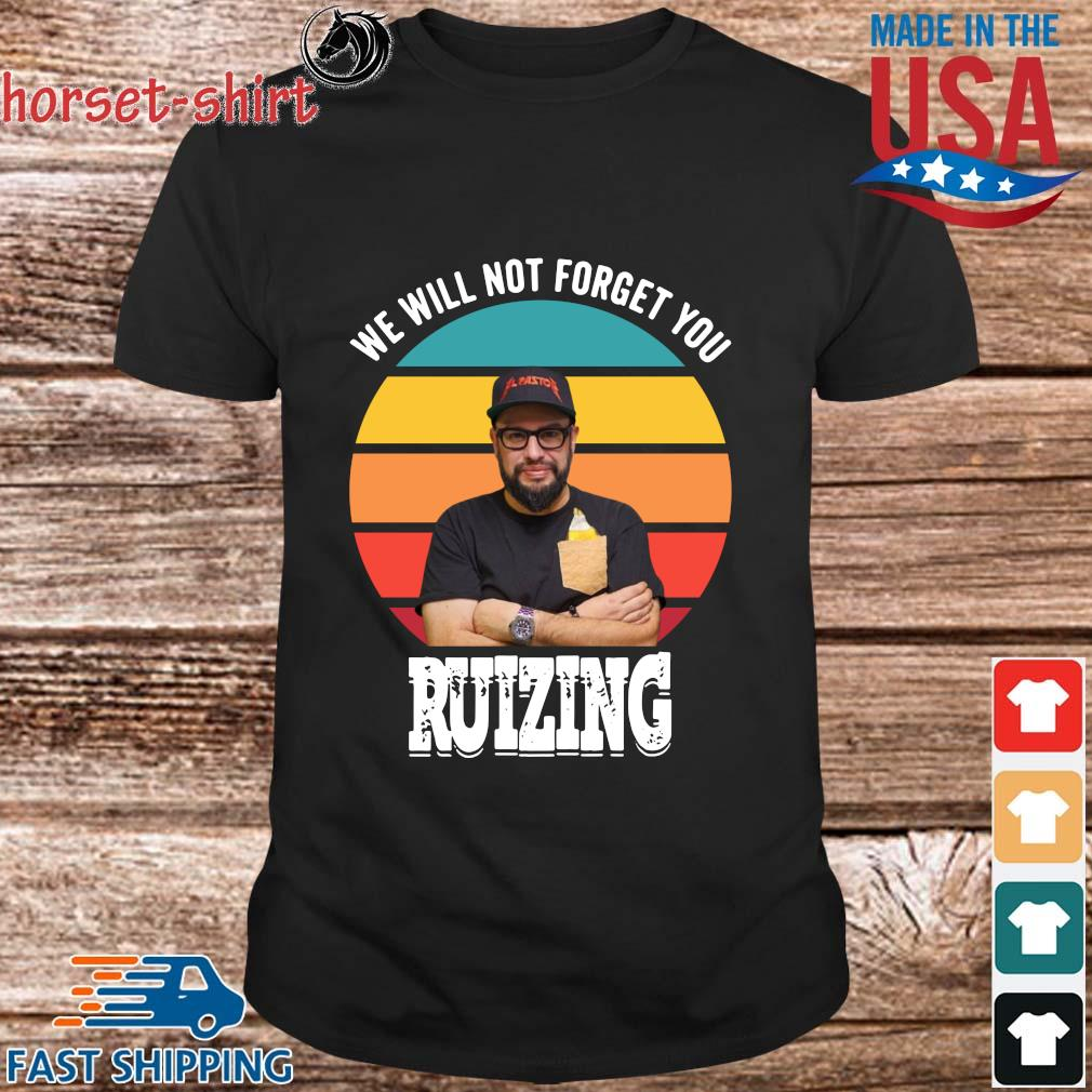 We will not forget you carl ruiz ruizing vintage shirt