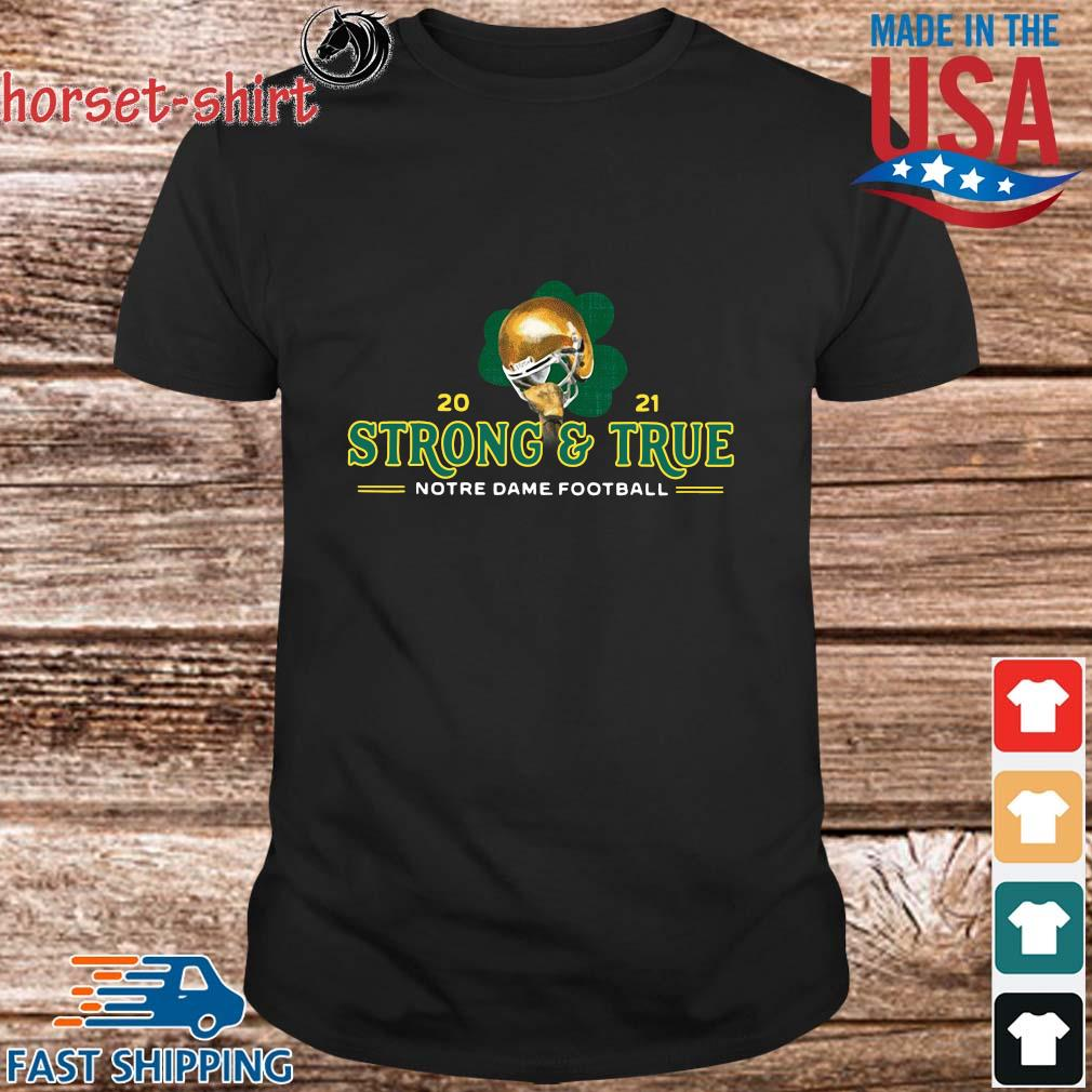2021 strong and true notre dame football shirt