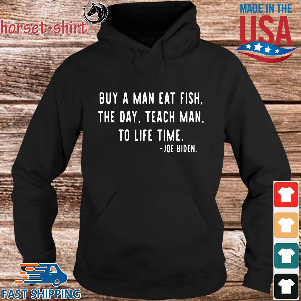 Buy a man eat fish the day teach man to life time Joe Biden s hoodie den