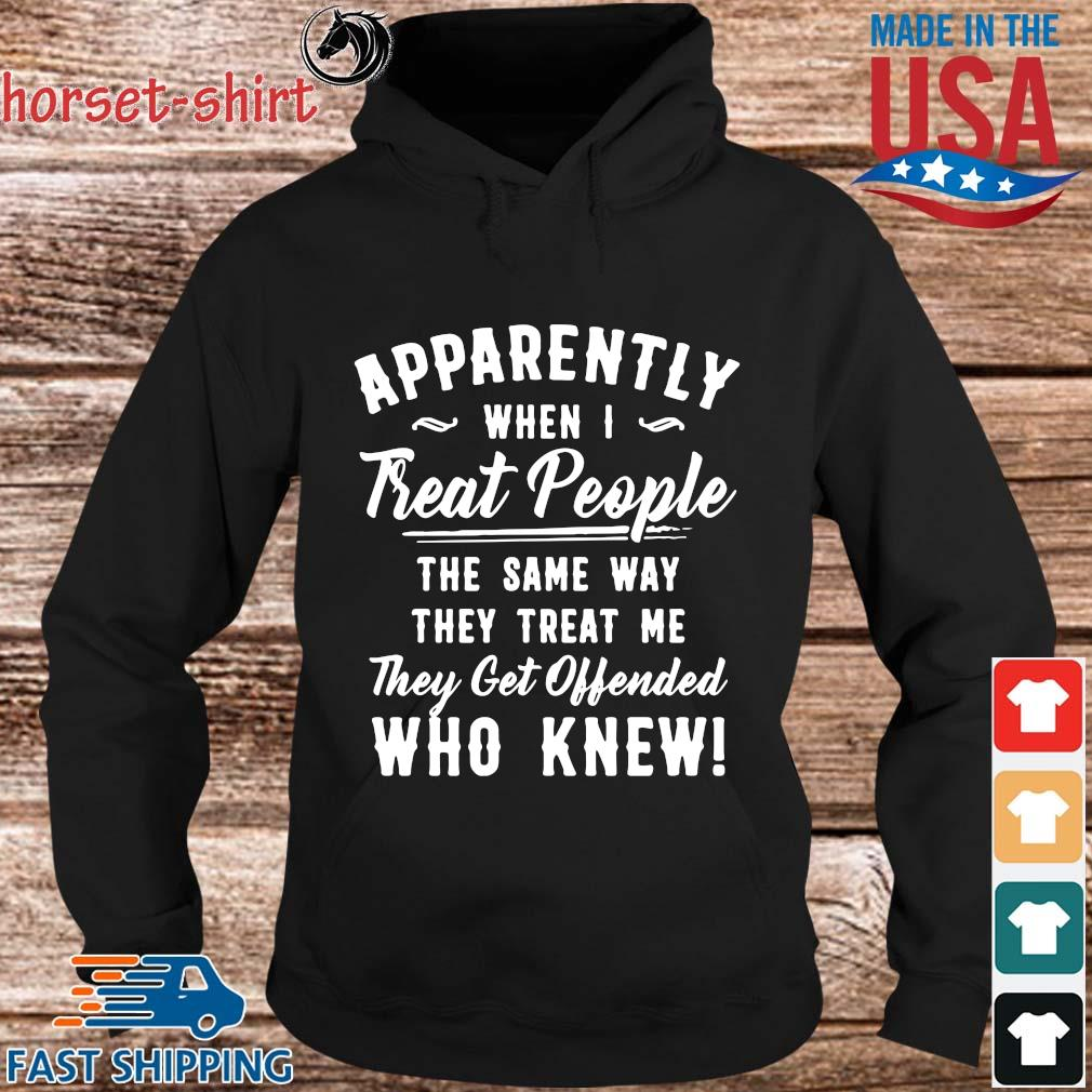 Apparently when I treat people the same way they treat Me they get offended who knew s hoodie den