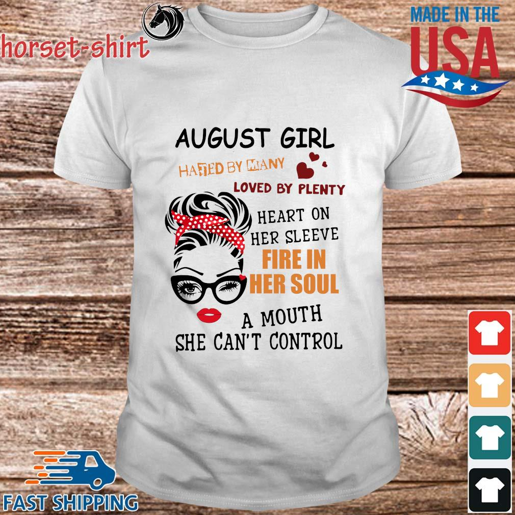 August girl hated by many loved by plenty heart on her sleeve fire in her soul a mou shirt