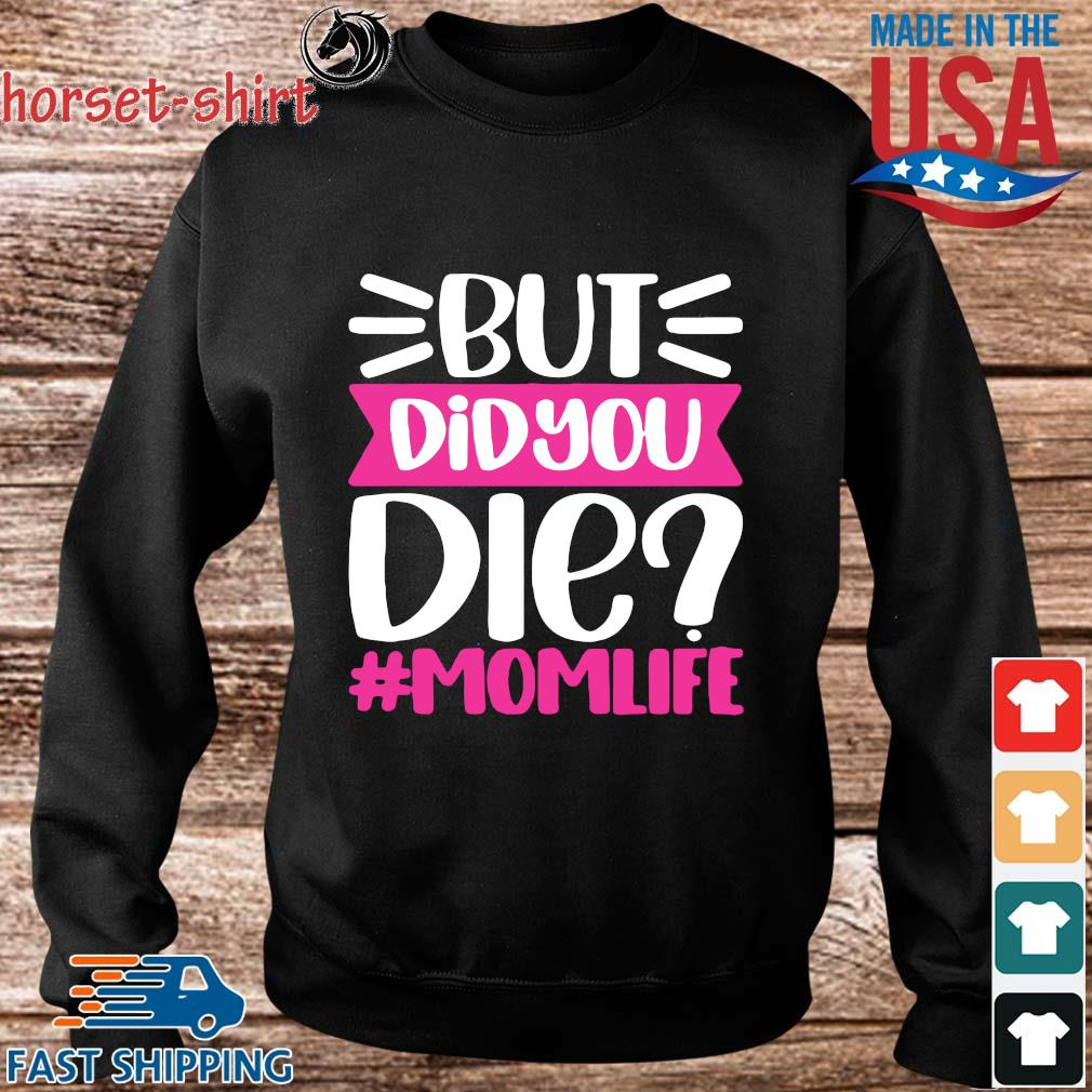But Did You Die #Momlife Shirt Sweater den