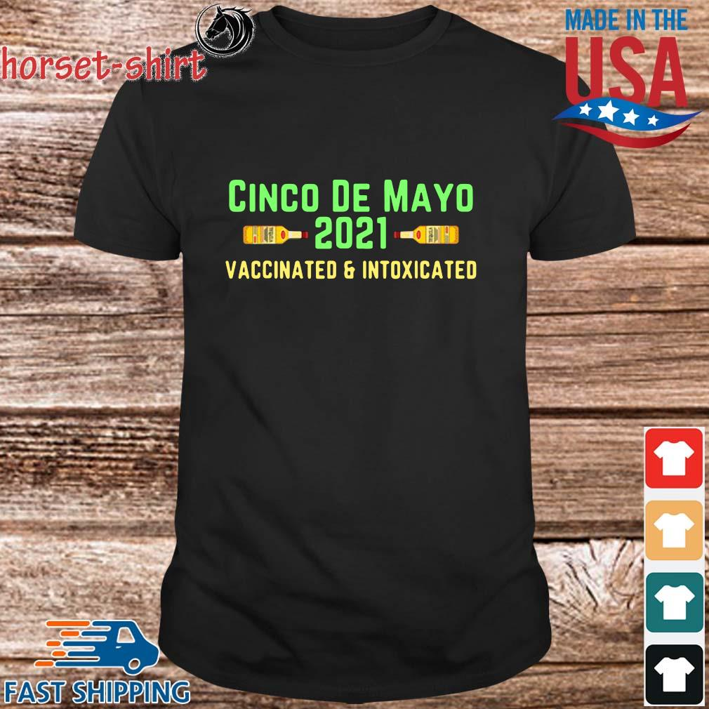 Cinco de mayo 2021 vaccinated and intoxicated shirt