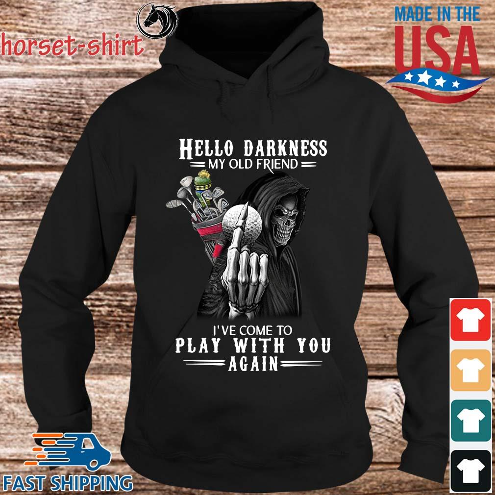 Death Golf hello darkness my old friend I've come to play with you again s hoodie den