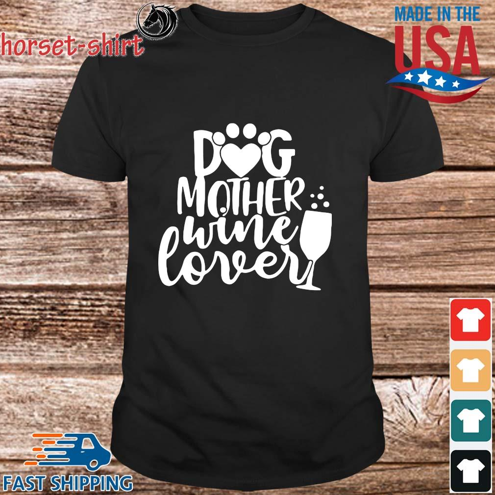 Dog Mother Wine Lover Shirt