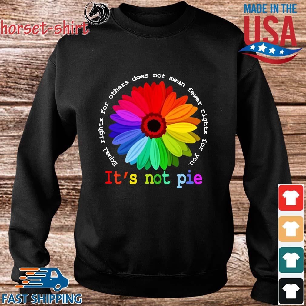 Equal rights for others does not mean fewer rights for you it's not pie s Sweater den