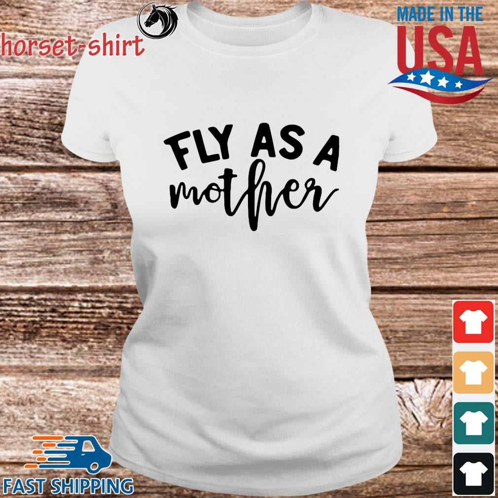 Fly As A Mother Shirt Ladies trang
