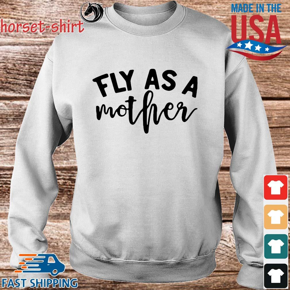 Fly As A Mother Shirt Sweater trang