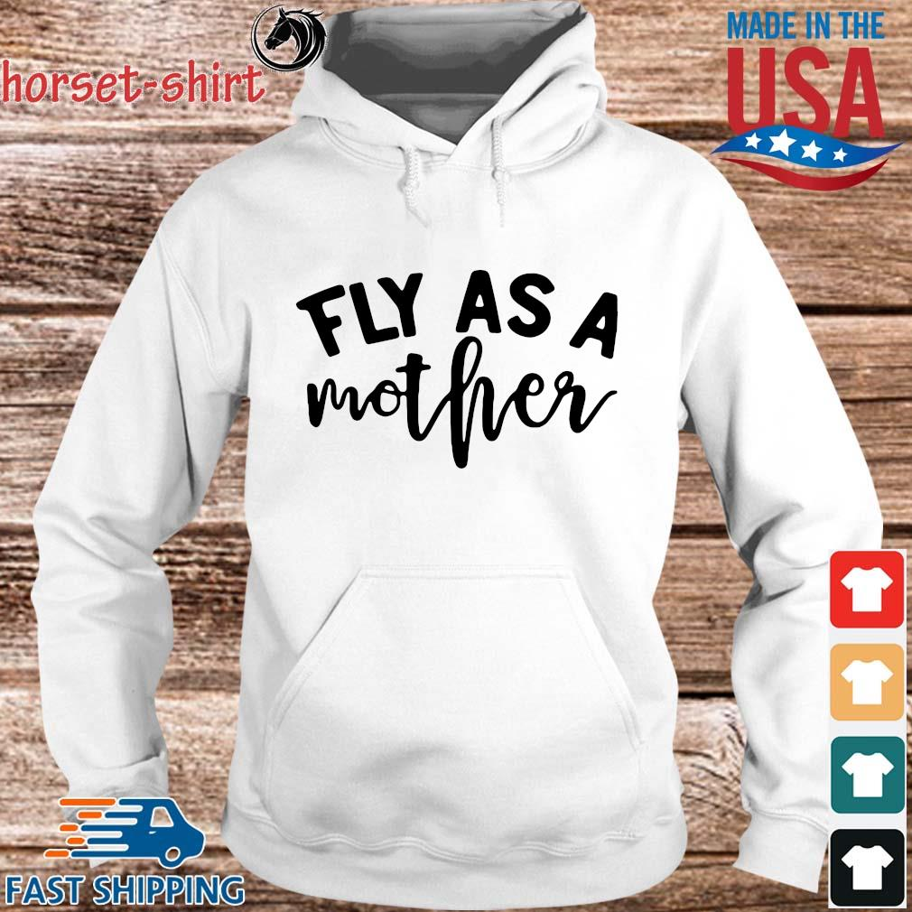 Fly As A Mother Shirt hoodie trang