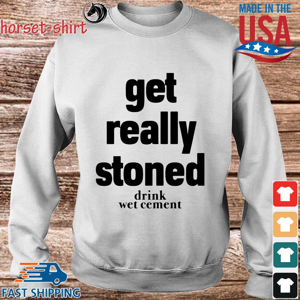 Get really stoned drink wet cement s Sweater trang
