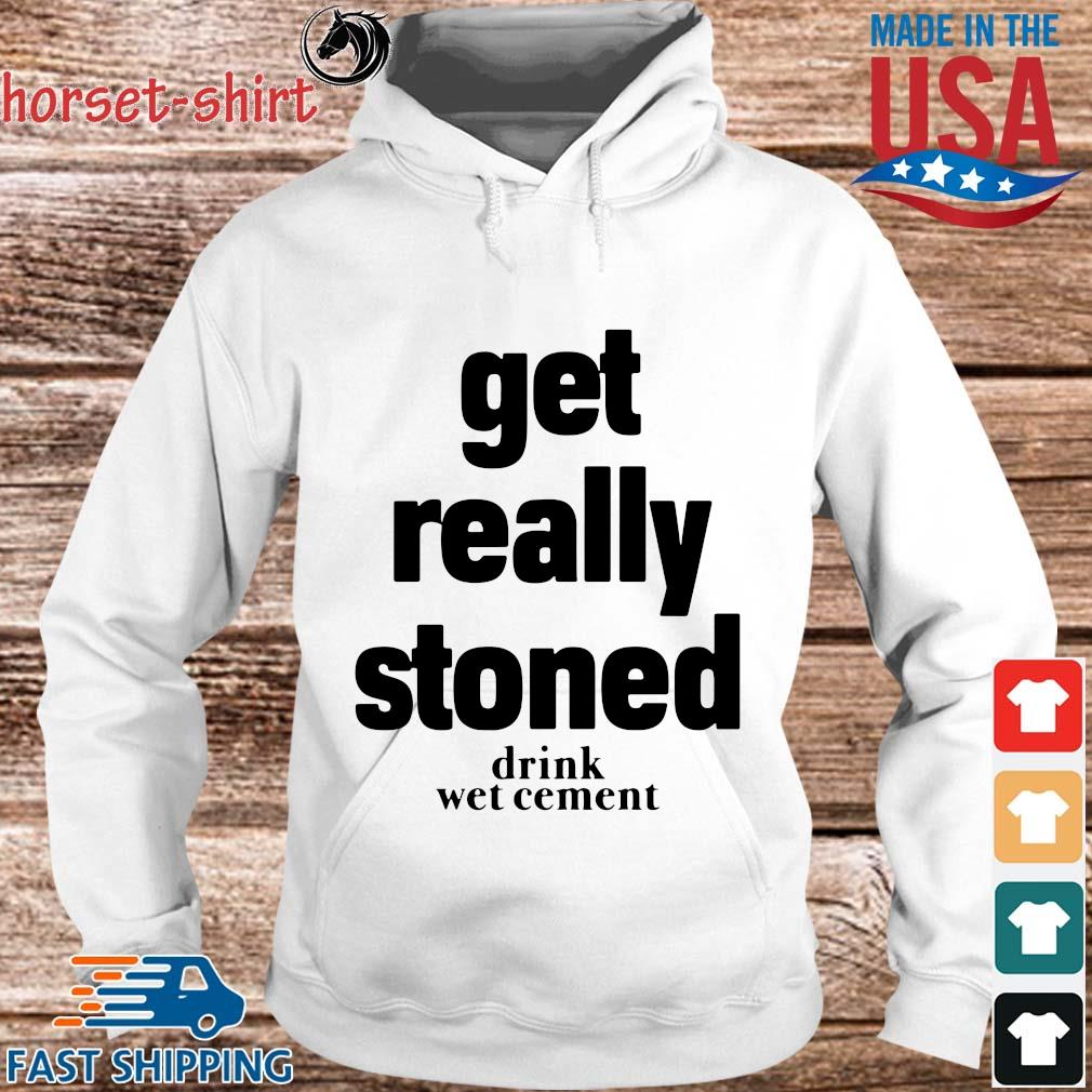 Get really stoned drink wet cement s hoodie trang