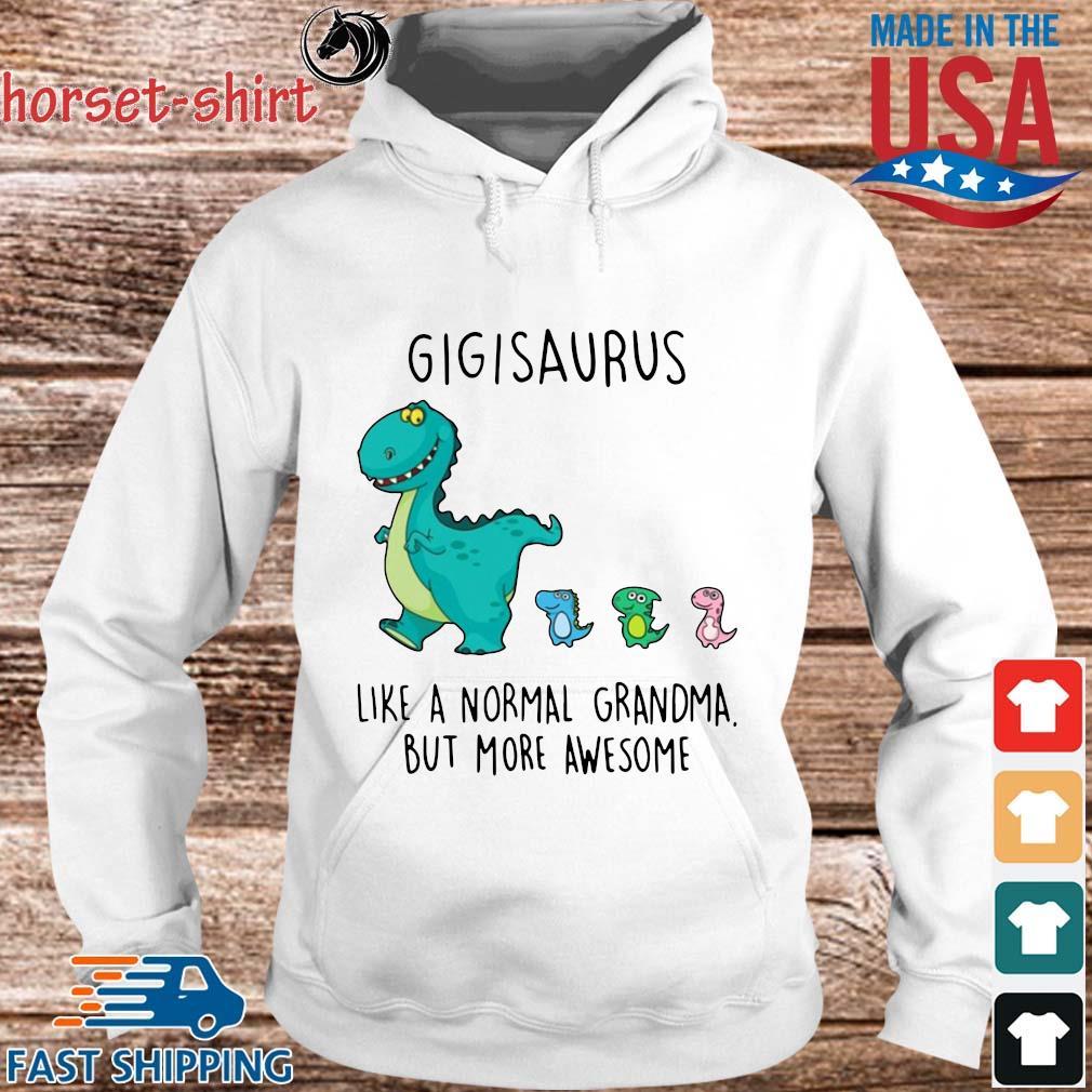 Gigisaurus Like A Normal Grandma But More Awesome Shirt hoodie trang