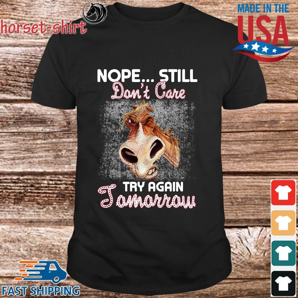 Horse nope still don't care try again tomorrow shirt