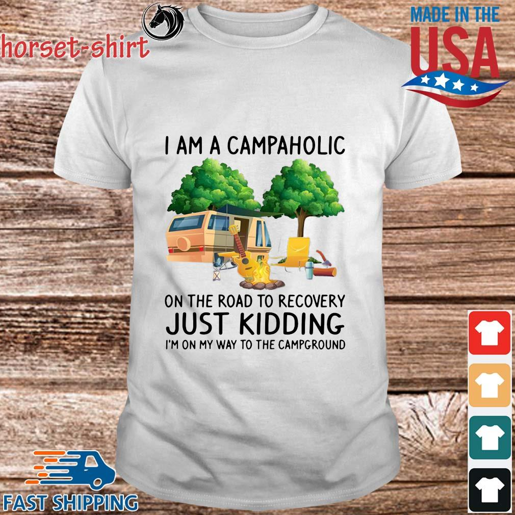 I am a campaholic on the road to recovery just kidding I'm on my way to the campground shirt