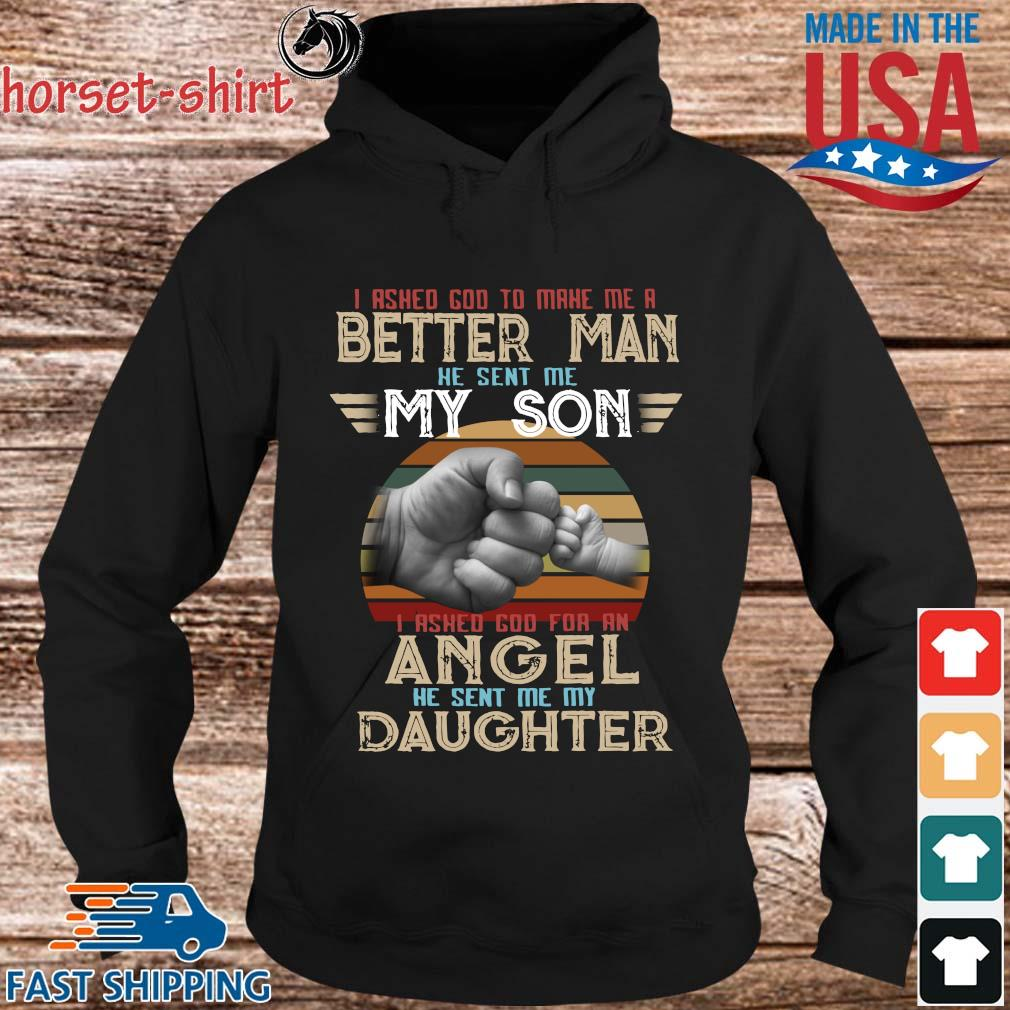 I asked god to make Me a better man he sent Me my son vintage s hoodie den