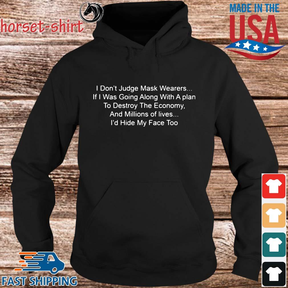 I don't judge mask wearers if I was going along with a plan to destroy the economy s hoodie den
