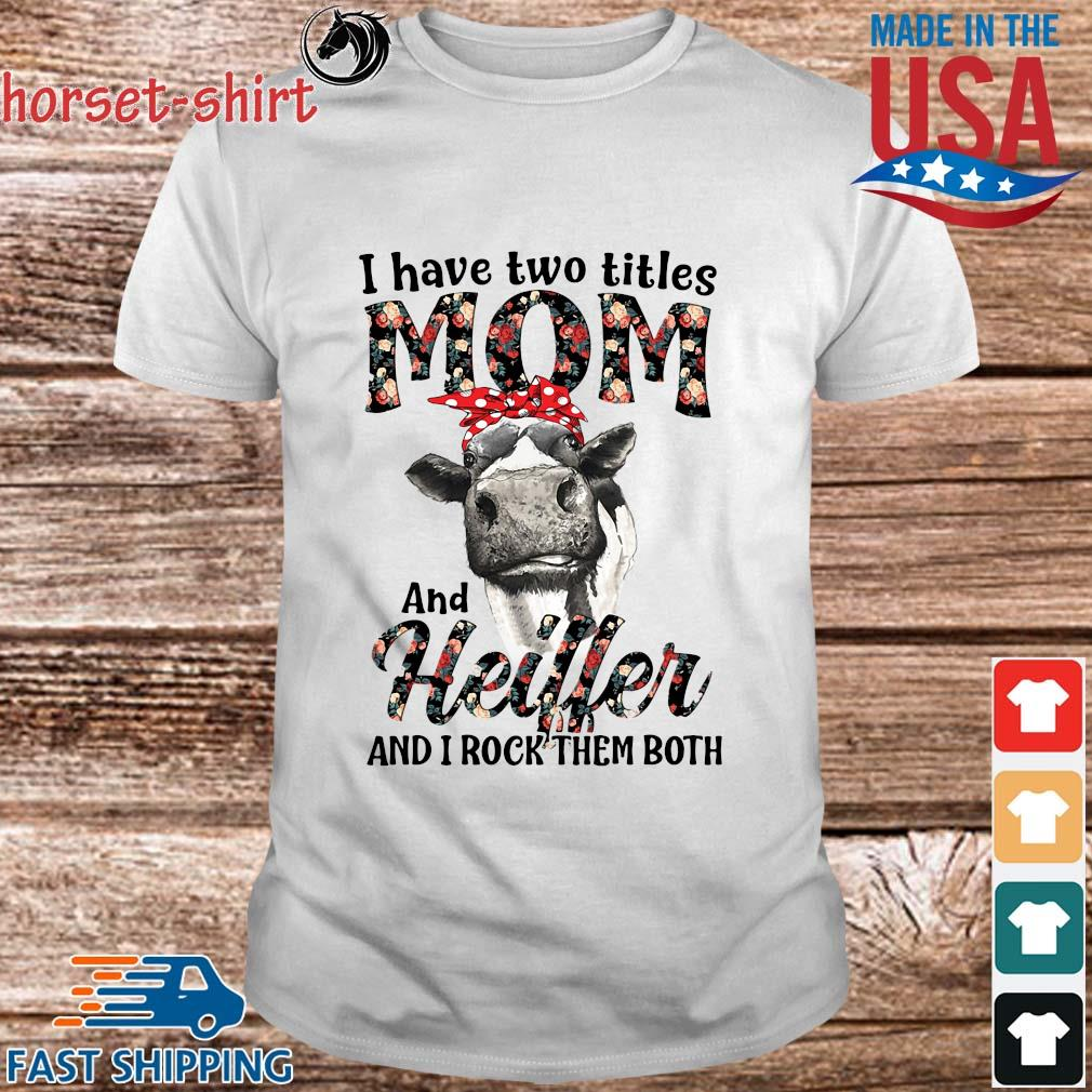 I have two titles mom and heifer and I rock them both shirt