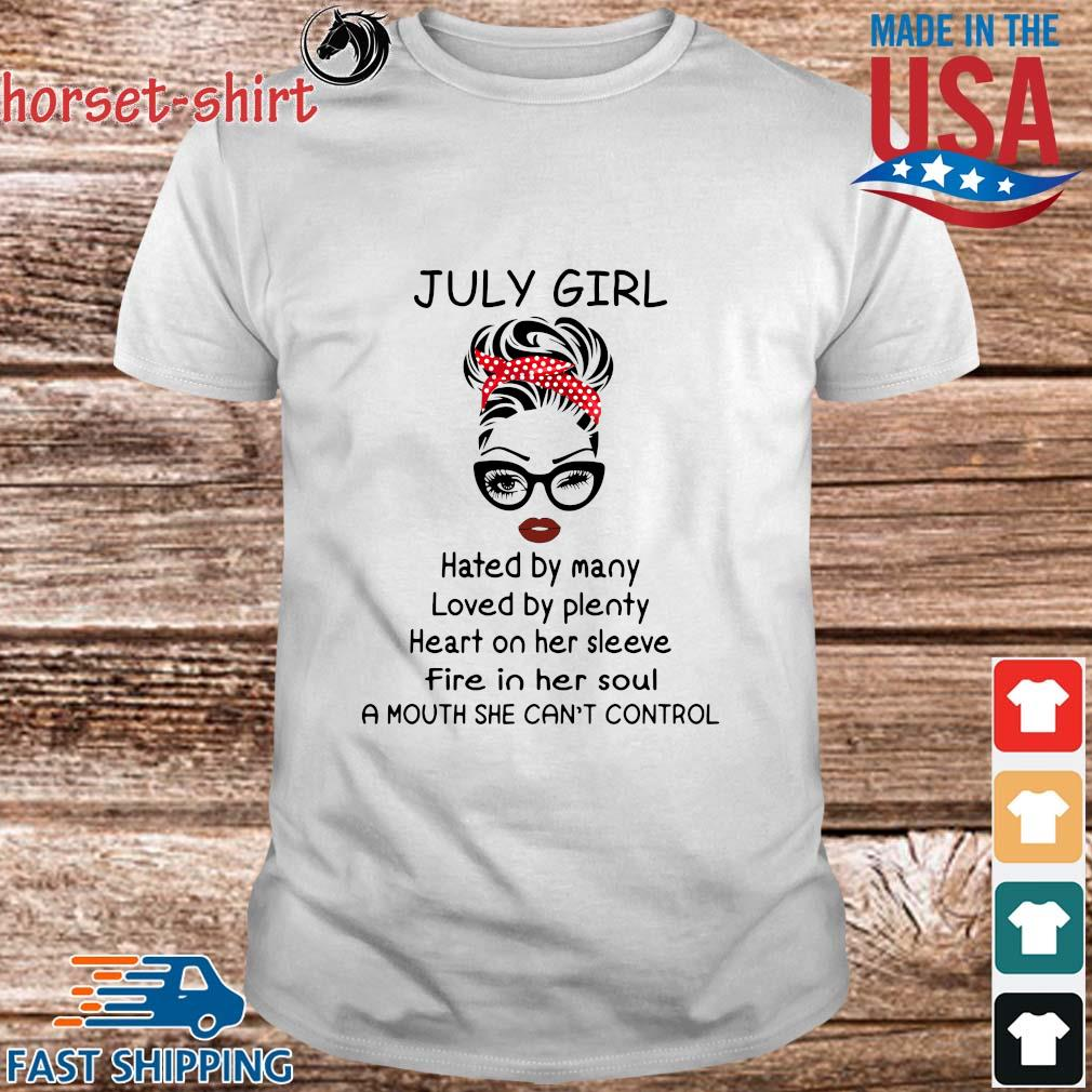July girl hated by many loved by plenty heart on her sleeve shirt