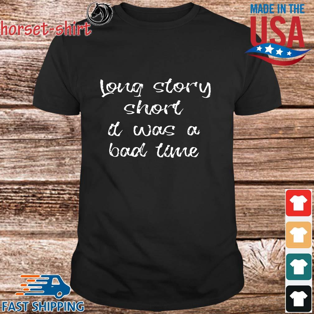 Long story short it was a bad time shirt
