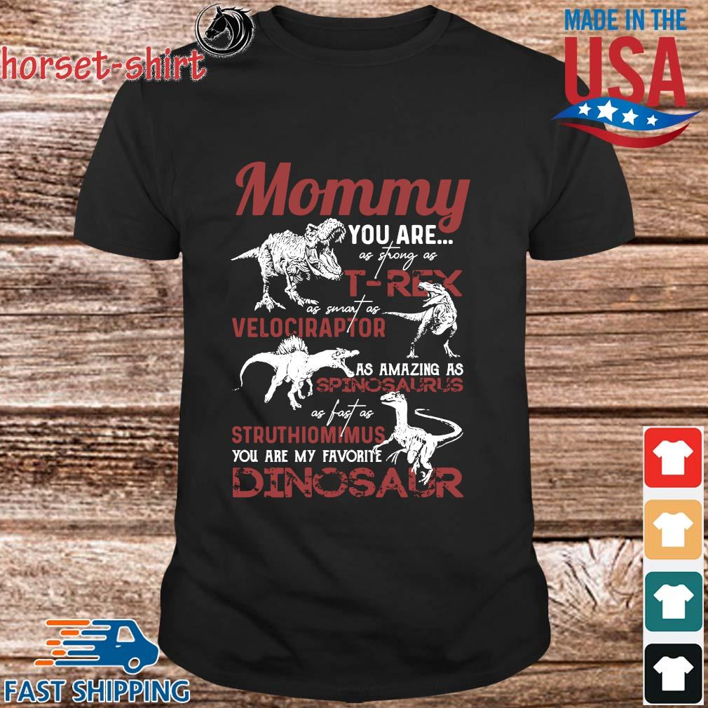 Mommy you are as strong as T-Rex as smart as velociraptor Dinosaur shirt