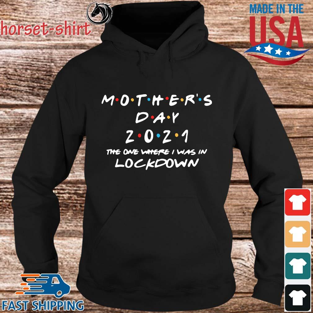Mother's day 2021 the one where I was in lockdown s hoodie den