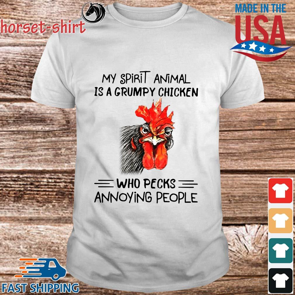 My spirit animal is a grumpy chicken who picks annoying people shirt