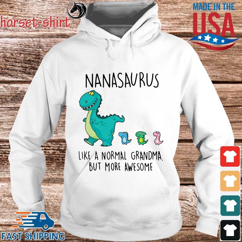 Nanasaurus Like A Normal Grandma But More Awesome Shirt hoodie trang