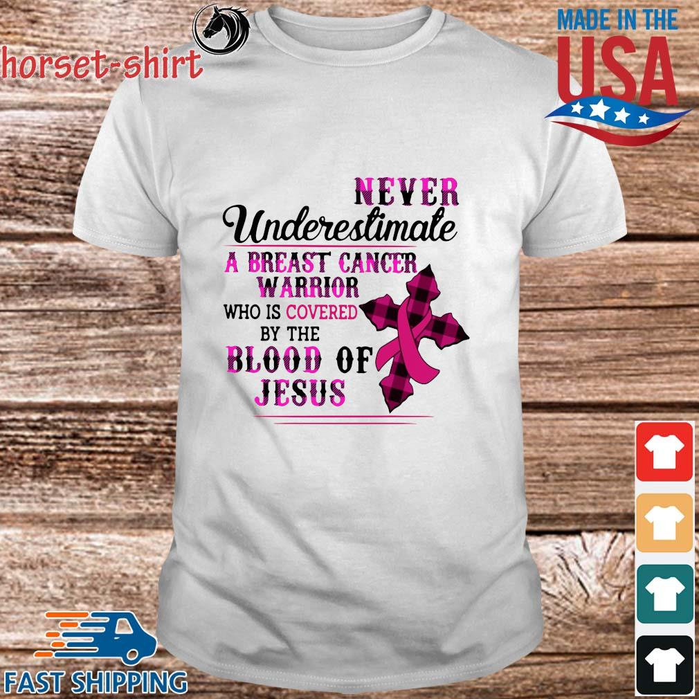 Never underestimate a breast cancer warrior who is covered by the blood of Jesus shirt