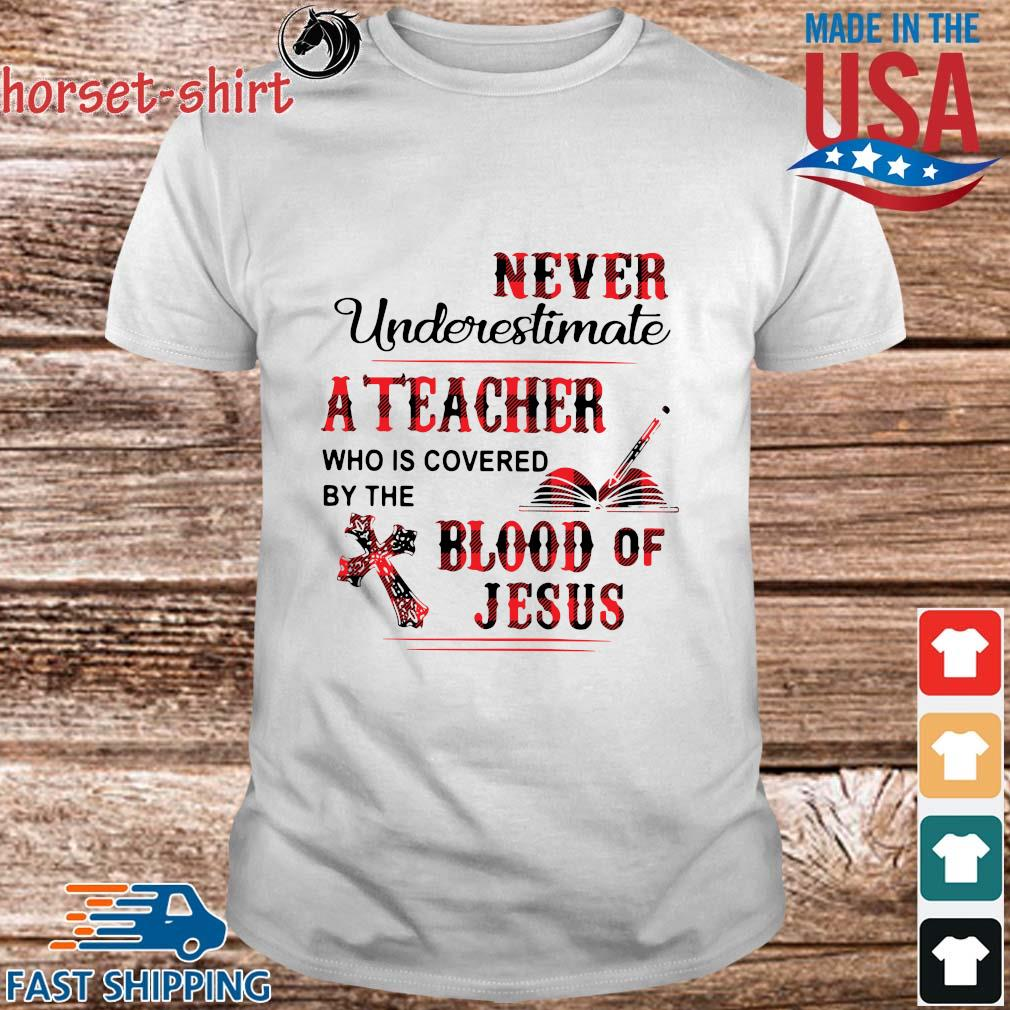Never underestimate a teacher who is covered by the blood of Jesus shirt