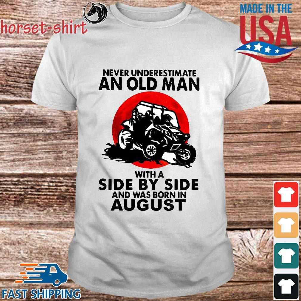 Never underestimate an old man with a side by side and was born in august shirt