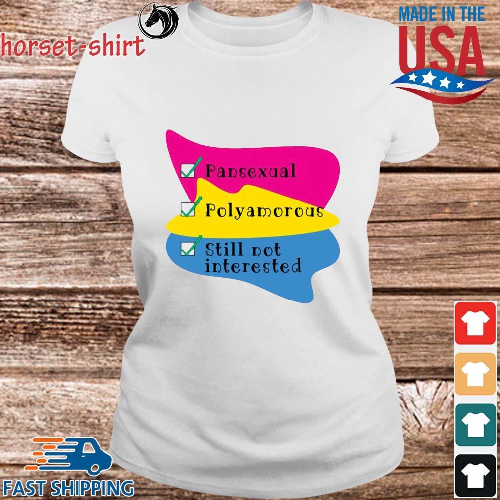 Pansexual Polyamorous Still Not Interested Shirt Ladies trang