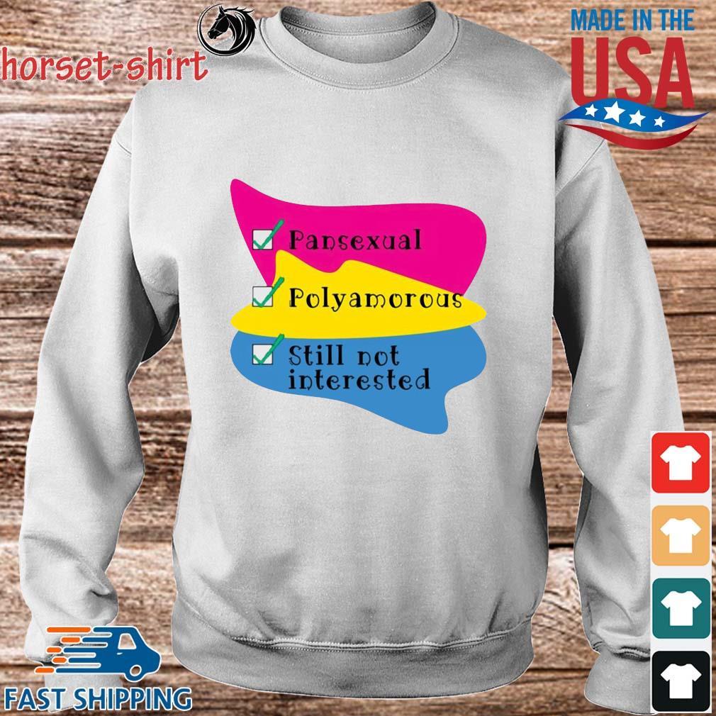 Pansexual Polyamorous Still Not Interested Shirt Sweater trang