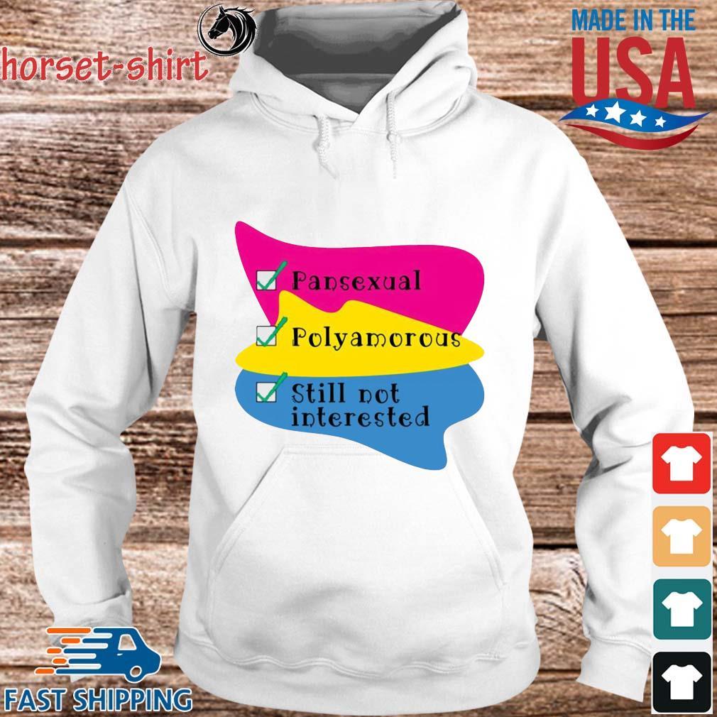 Pansexual Polyamorous Still Not Interested Shirt hoodie trang