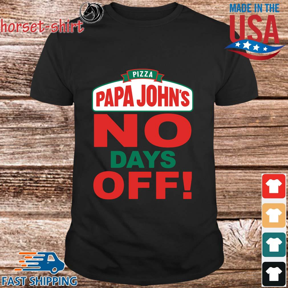 Pizza papa john's no days off shirt