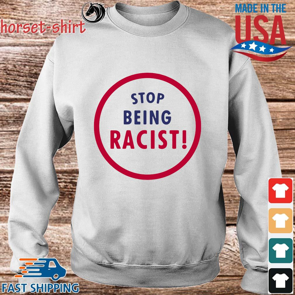 Stop Being Racist Shirt Sweater trang