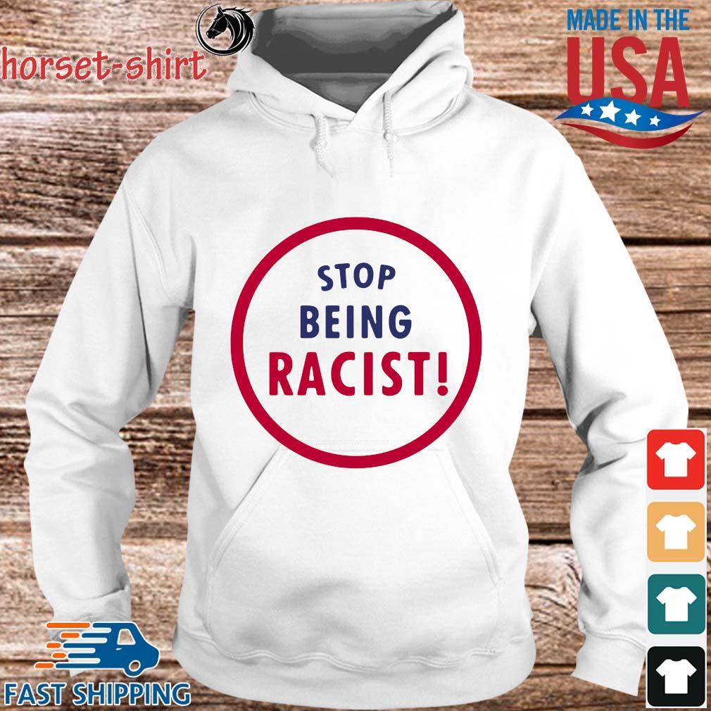 Stop Being Racist Shirt hoodie trang