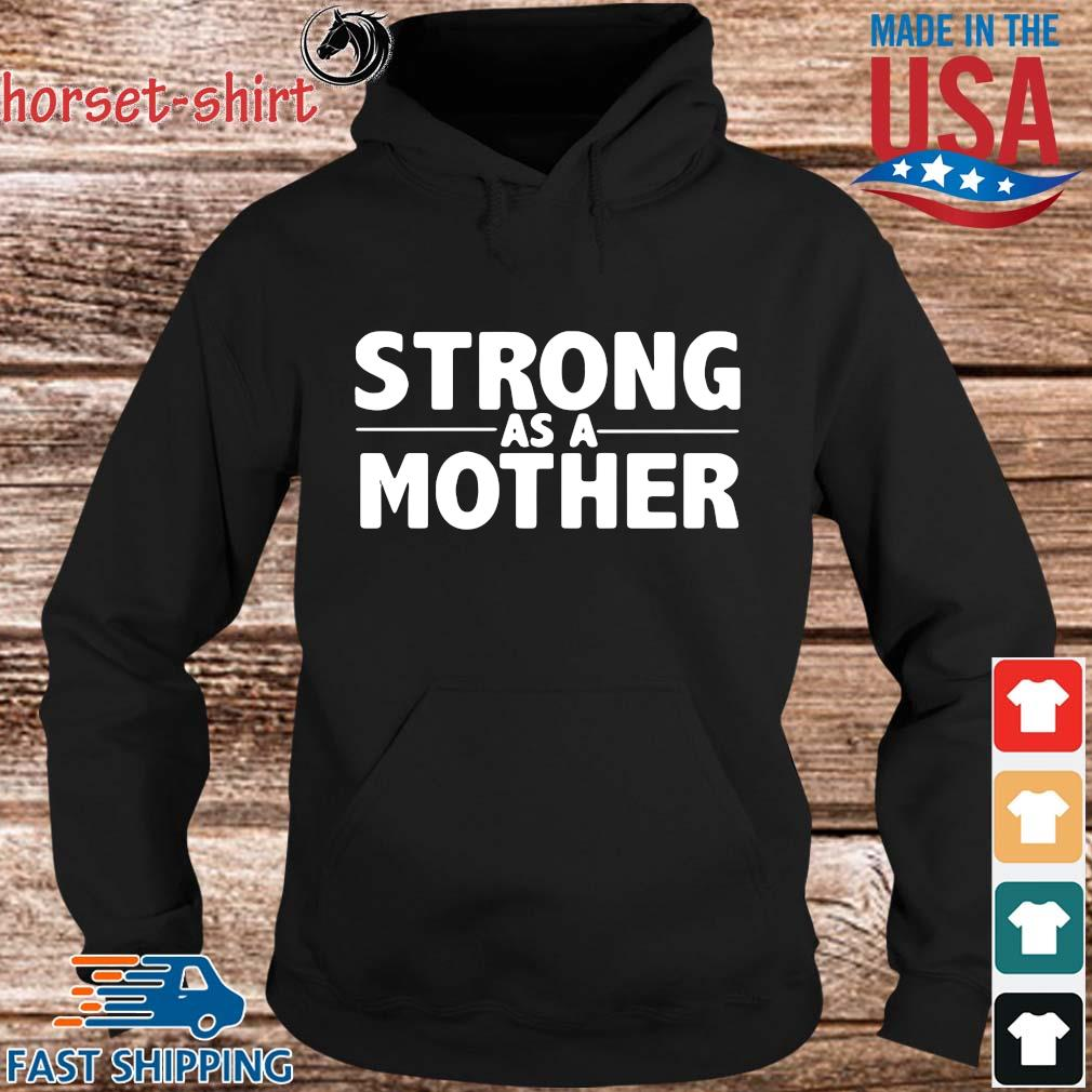 Strong as a mother s hoodie den