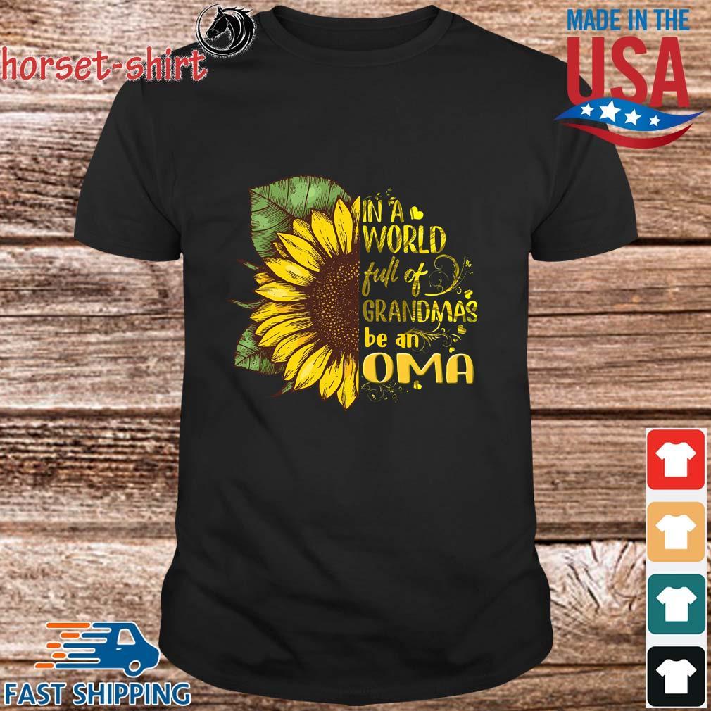 Sunflower in a world full of grandmas be an oma shirt