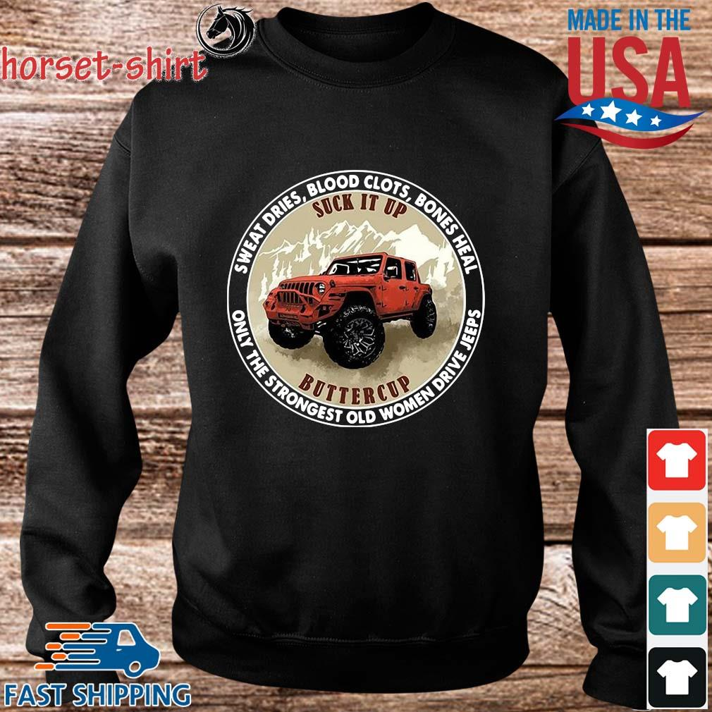Sweat dries blood clots bones heal only the strongest old women drive jeeps s Sweater den