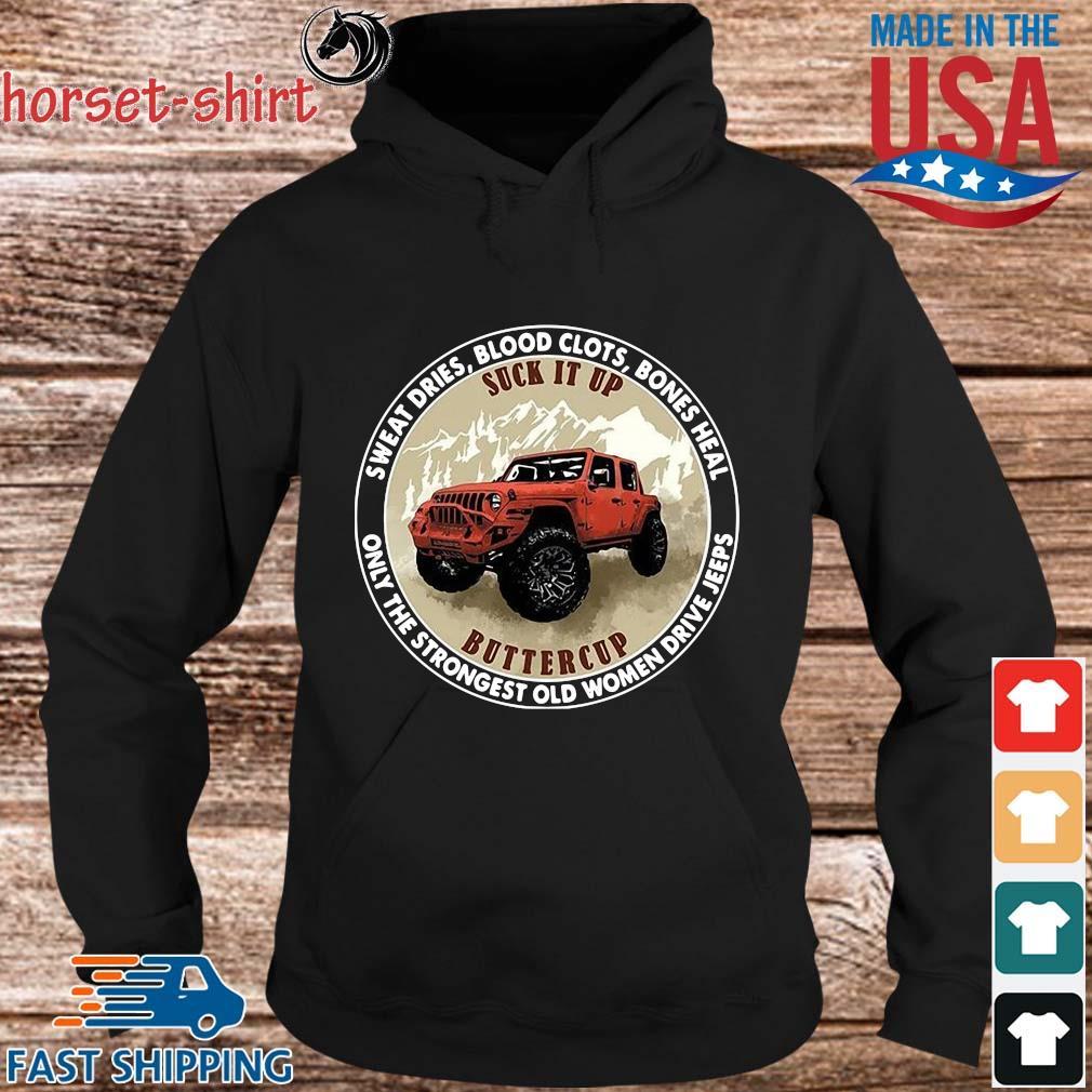 Sweat dries blood clots bones heal only the strongest old women drive jeeps s hoodie den