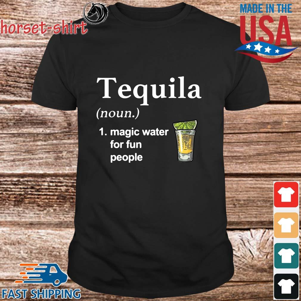 Tequila magic water for fun people shirt