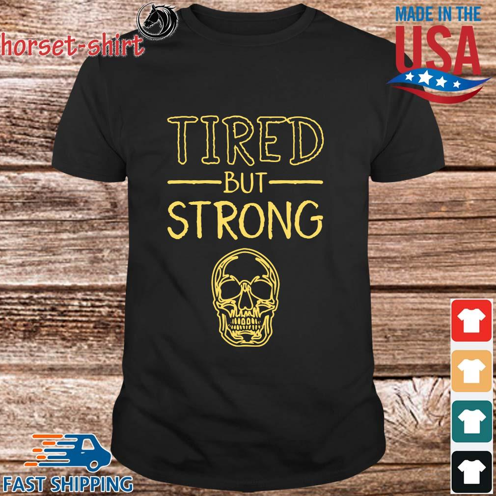 Tired but strong shirt