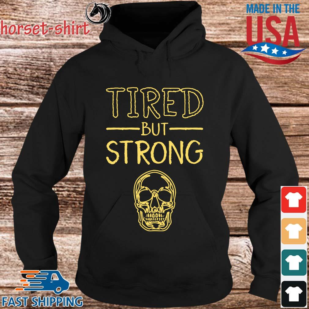 Tired but strong s hoodie den
