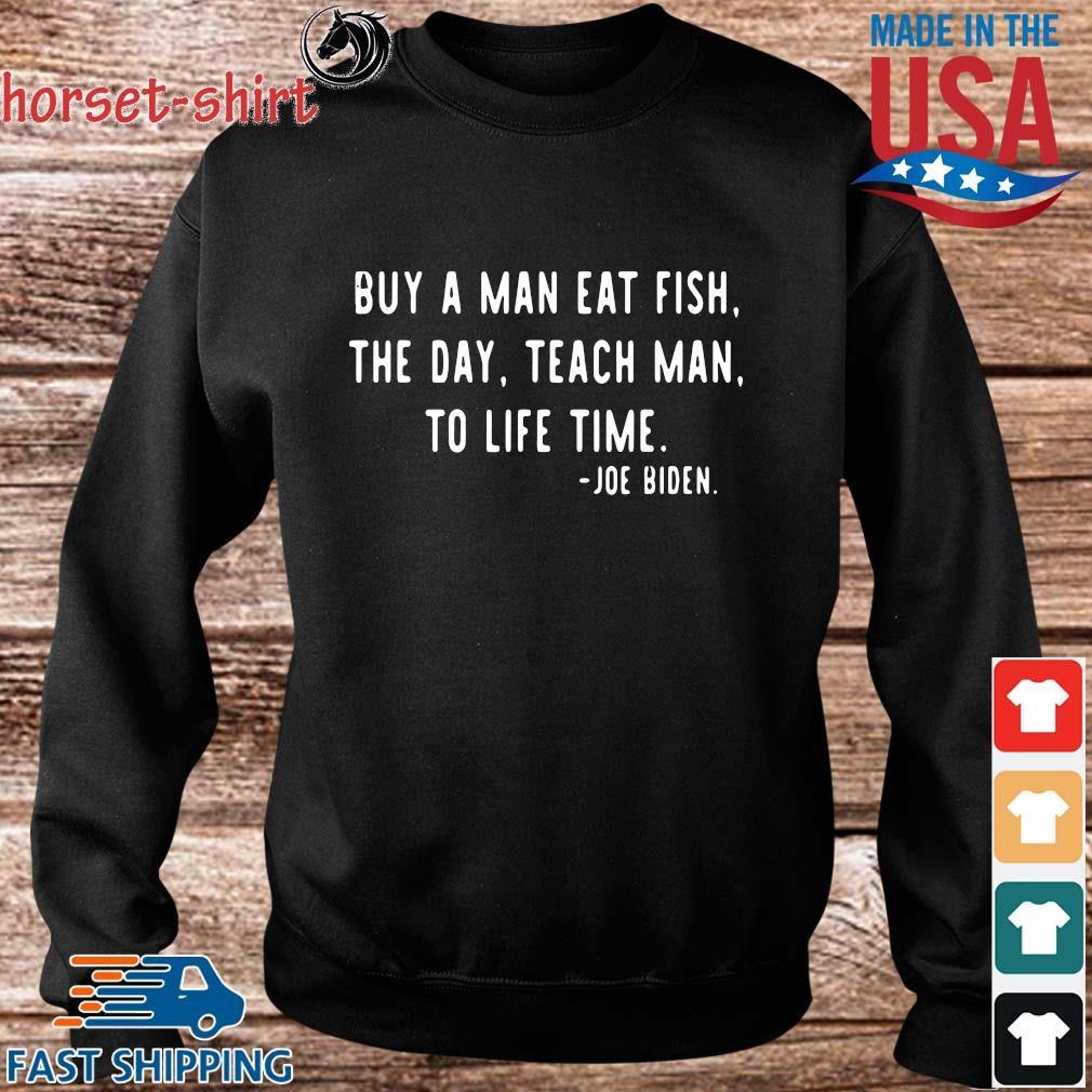 Buy a man eat fish the day teach man to life time Joe Biden s Sweater den