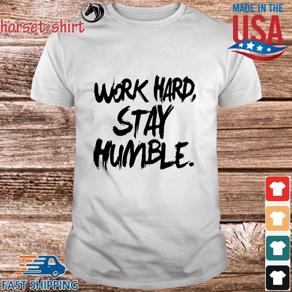 Work hard stay humble shirt