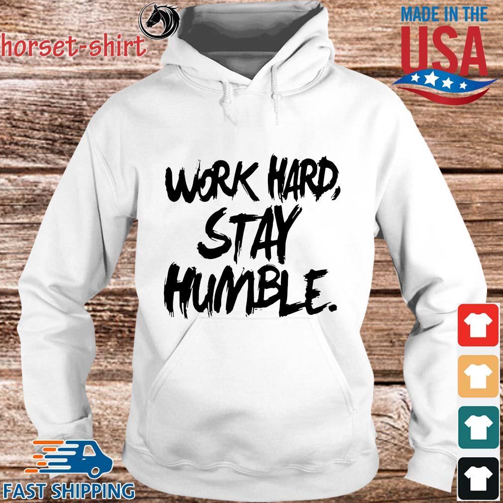Work hard stay humble s hoodie trang