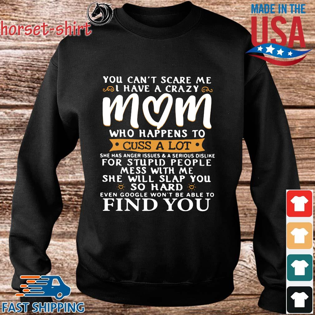 You can't scare Me I have a crazy mom who happens to cuss a lot s Sweater den