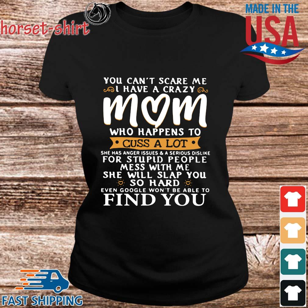 You can't scare Me I have a crazy mom who happens to cuss a lot s ladies den