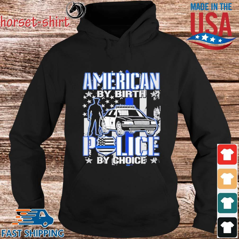 American By Birth Police By Choice Shirt Hoodie den