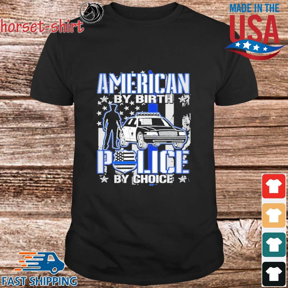American By Birth Police By Choice Shirt